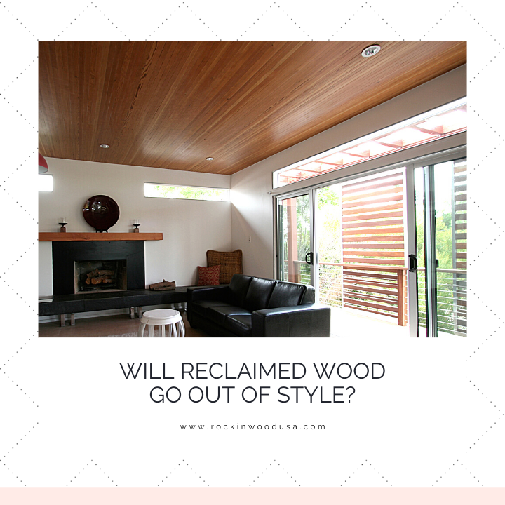Will Reclaimed Wood Go out of Style?