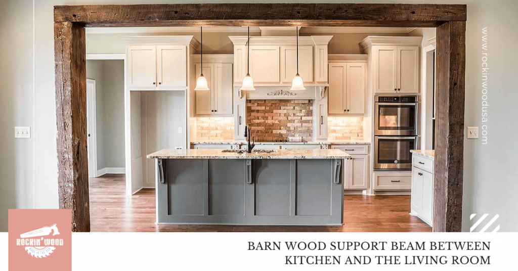 BARN WOOD SUPPORT BEAM BETWEEN KITCHEN AND THE LIVING ROOM