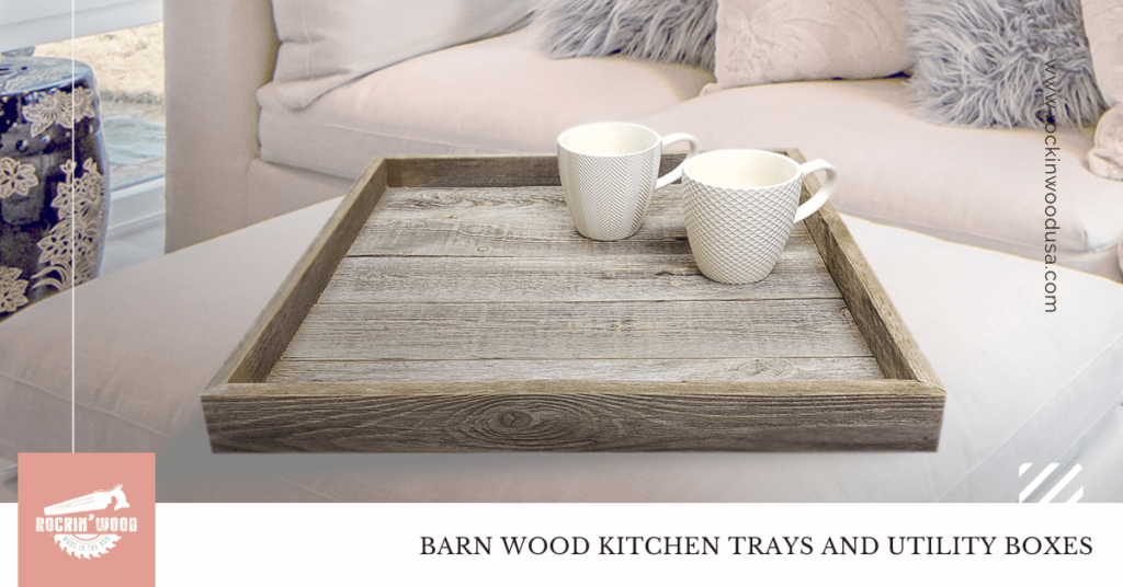 Barn Wood kitchen trays and Utility boxes